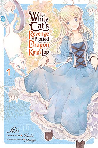 The cover for Yen Press' release of 25 The White Cat's Revenge as Plotted from the Dragon King's Lap Vol. 1, an  isekai manga by Aki.